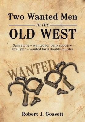 Two Wanted Men in the Old West: Sam Stone Wanted for Bank Robbery Tex Tyler Wanted for a Double Murder (Hardback)