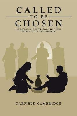 Called to Be Chosen: An Encounter with God That Will Change Your Life Forever! (Paperback)