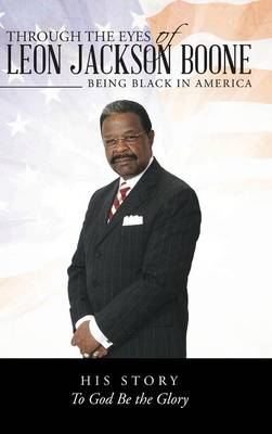 Through the Eyes of Leon Jackson Boone: Being Black in America (Hardback)