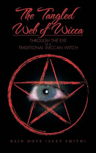 The Tangled Web of Wicca: Through the Eye of a Traditional Wiccan Witch (Paperback)