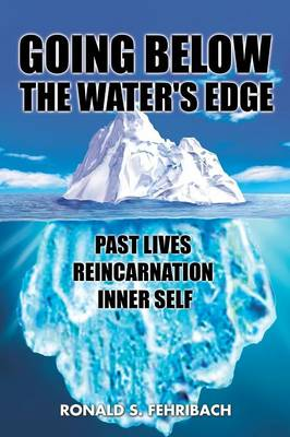 Going Below the Water's Edge: Past Lives Reincarnation Inner Self (Paperback)