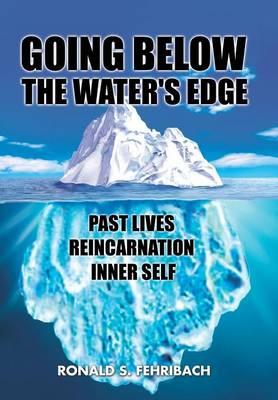 Going Below the Water's Edge: Past Lives Reincarnation Inner Self (Hardback)