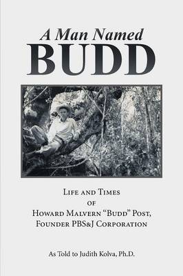 A Man Named Budd: Life and Times of Howard Malvern Budd Post, Founder PBS&J Corporation (Paperback)