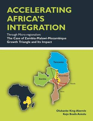 Accelerating Africa's Integration Through Micro-Regionalism: The Case of Zambia-Malawi-Mozambique Growth Triangle and Its Impact (Paperback)