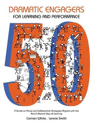 50 Dramatic Engagers for Learning and Performance: A Guide on Active and Collaborative Strategies Aligned with the Brain's Natural Way of Learning (Paperback)