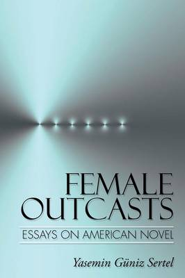Female Outcasts: Essays on American Novel (Paperback)