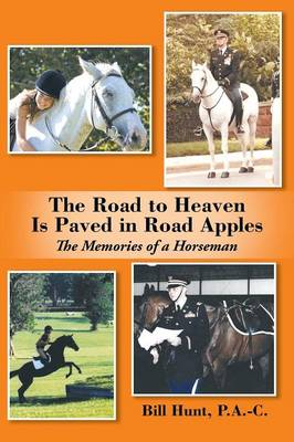 The Road to Heaven Is Paved in Road Apples: The Memories of a Horseman (Paperback)