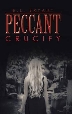 Peccant: Crucify (Hardback)