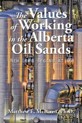 The Values of Working in the Alberta Oil Sands: New Life Begins at 65 (Paperback)