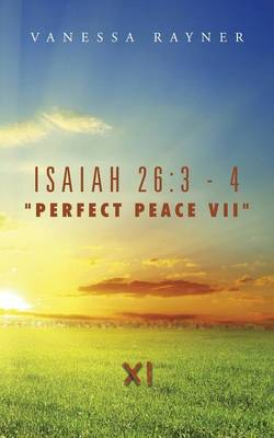 """Isaiah 26: 3 - 4 """"Perfect Peace VII"""" Eleven (Paperback)"""