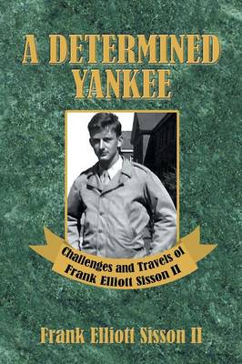 A Determined Yankee: Challenges and Travels of Frank Elliott Sisson II (Paperback)