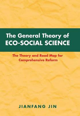 The General Theory of Eco-Social Science: The Theory and Road Map for Comprehensive Reform (Hardback)