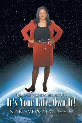 It's Your Life; Own It!: No Blame, No Excuses . . . (Paperback)