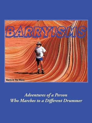 Barryisms: Adventures of a Person Who Marches to a Different Drummer (Paperback)