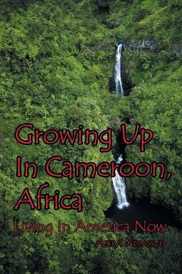 Growing Up in Cameroon, Africa: Living in America Now (Paperback)