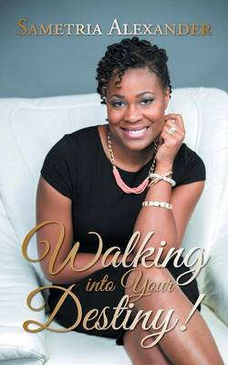 Walking Into Your Destiny! (Paperback)