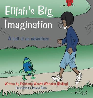 Elijah's Big Imagination: A Ball of an Adventure (Hardback)