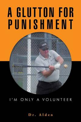 A Glutton for Punishment: I'm Only a Volunteer (Paperback)