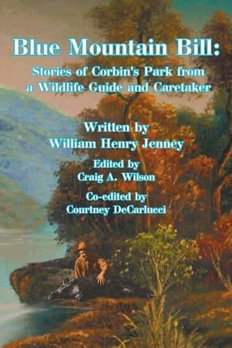 Blue Mountain Bill: Stories of Corbin's Park from a Wildlife Guide and Caretaker (Paperback)