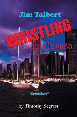 Jim Talbert Whistling in Chicago: Creation (Paperback)