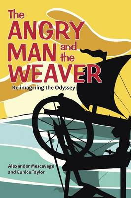 The Angry Man and the Weaver: Re-Imagining the Odyssey (Paperback)