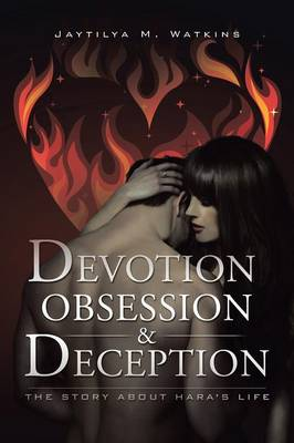 Devotion, Obsession, & Deception: The Story about Hara's Life (Paperback)
