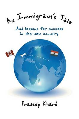 An Immigrant's Tale: And Lessons for Success in the New Country (Paperback)