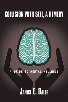 Collision with Self, a Remedy: A Guide to Mental Wellness (Paperback)
