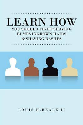 Learn How You Should Fight Shaving Bumps Ingrown Hairs & Shaving Rashes (Paperback)