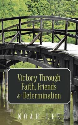 Victory Through Faith, Friends & Determination (Paperback)