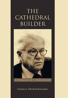 The Cathedral Builder: A Biography of J. Irwin Miller (Hardback)