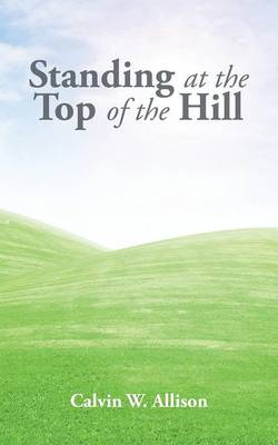 Standing at the Top of the Hill (Paperback)