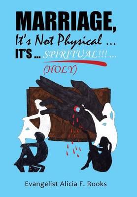 Marriage, It's Not Physical ...It's ... S P I R I T Ua L!!! ...(Holy) (Hardback)