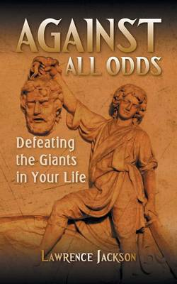 Against All Odds: Defeating the Giants in Your Life (Paperback)