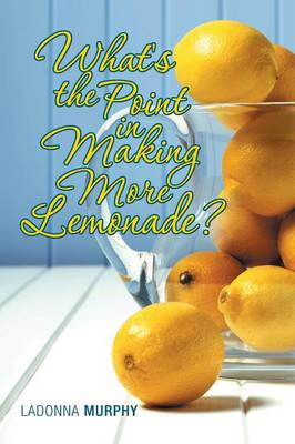 What's the Point in Making More Lemonade? (Paperback)
