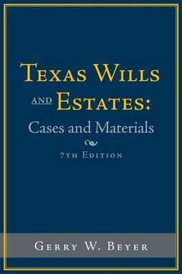 Texas Wills and Estates: Cases and Materials: Seventh Edition (Paperback)