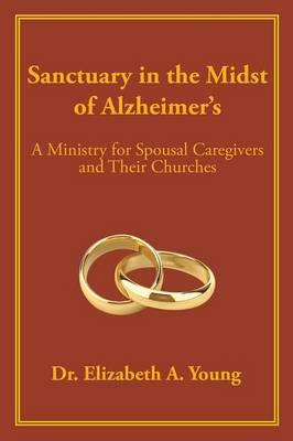 Sanctuary in the Midst of Alzheimer's: A Ministry for Spousal Caregivers and Their Churches (Paperback)