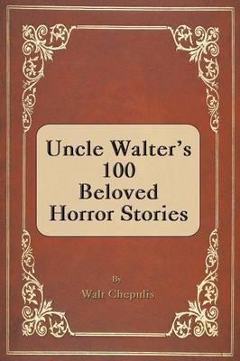 Uncle Walter's 100 Beloved Horror Stories (Paperback)