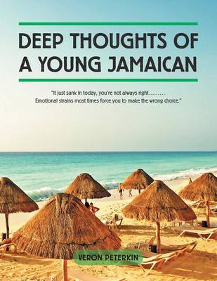Deep Thoughts of a Young Jamaican: It Just Sank in Today, You're Not Always Right......... Emotional Strains Most Times Force You to Make the Wrong Choice. (Paperback)