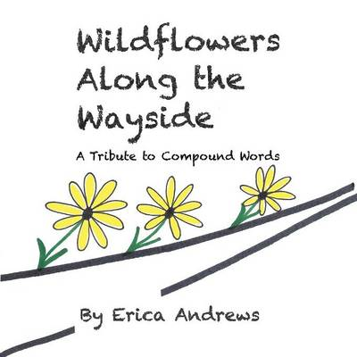 Wildflowers Along the Wayside: A Tribute to Compound Words (Paperback)