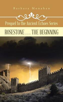 Rosestone . . . the Beginning: Prequel to the Ancient Echoes Series (Paperback)