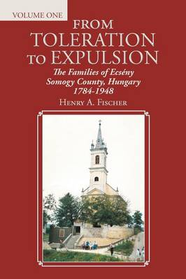 From Toleration to Expulsion: The Families of Ecseny Somogy County, Hungary 1784-1948 (Paperback)