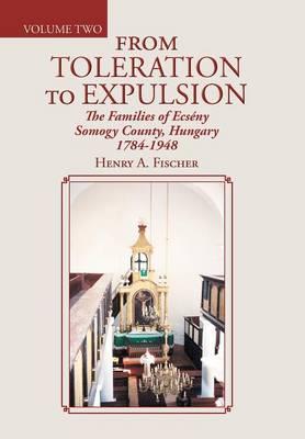 From Toleration to Expulsion: The Families of Ecseny Somogy County, Hungary 1784-1948 (Hardback)