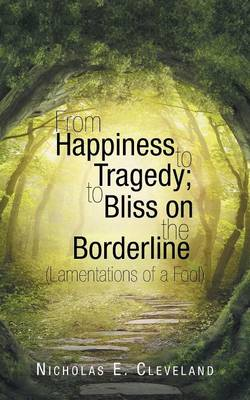 From Happiness to Tragedy; To Bliss on the Borderline: (Lamentations of a Fool) (Paperback)
