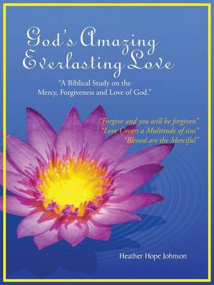 """God's Amazing Everlasting Love: """"A Biblical Study on the Mercy, Forgiveness and Love of God."""" (Paperback)"""