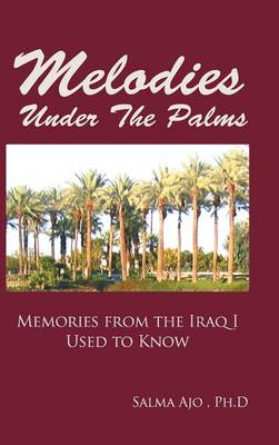 Melodies Under the Palms: Memories from the Iraq I Used to Know (Hardback)