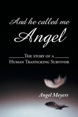 And He Called Me Angel: The Story of a Human Trafficking Survivor (Paperback)