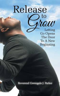 Release to Grow: Letting Go Opens the Door to a New Beginning (Paperback)