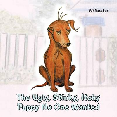 The Ugly, Stinky, Itchy Puppy No One Wanted (Paperback)