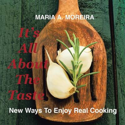 It's All about the Taste: New Ways to Enjoy Real Cooking (Paperback)